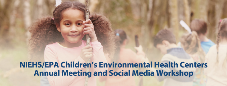 2018 NIEHS/EPA Children's Environmental Health Centers Annual Meeting & Social Media Workshop