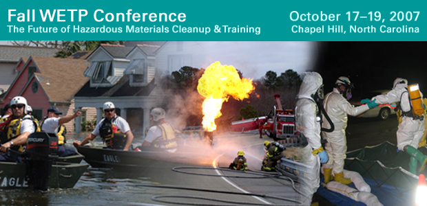 FALL WETP Conference: The future of hazardous materials cleanup and training. October 17 to 19 2007, Chapel Hill, North Carolina