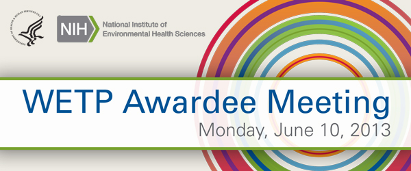 NIEHS WETP Awardee Meeting - Monday, June 10, 2013