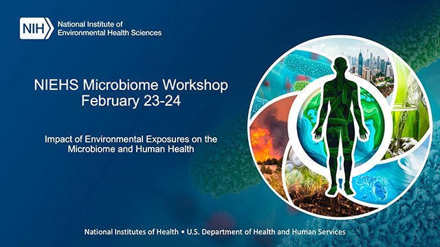 The Impact of Environmental Exposures on the Microbiome and Human Health Workshop – February 23-24, 2021