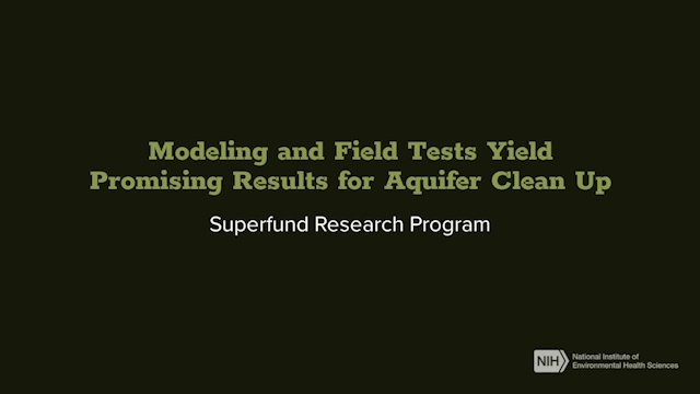 Superfund Research Program - Modeling and Field Tests Yield Promising Results for Aquifer Clean Up