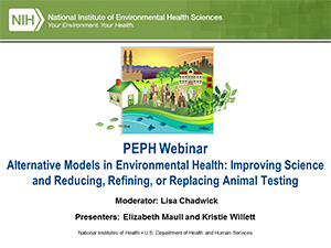 Alternative Models in Environmental Health Research: Improving Science and Reducing, Refining, or Replacing Animal Testing Webinar slide